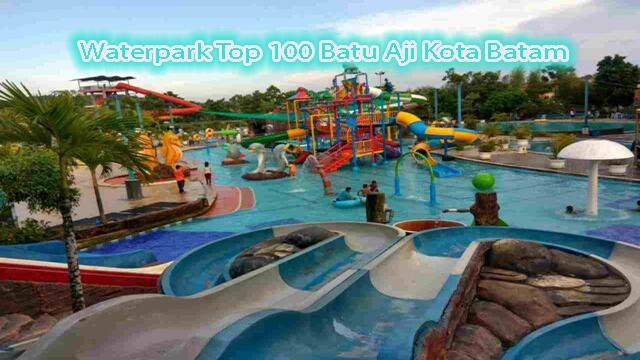 Waterpark Top 100 Batu Aji Kota Batam