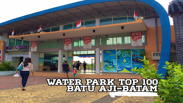 Waterpark Top 100 Batu Aji Kota Batam
